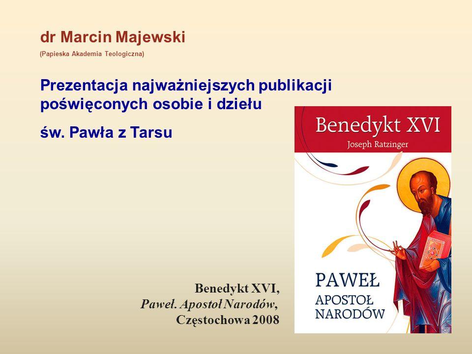 dr Marcin Majewski (Papieska Akademia Teologiczna) Prezentacja najważniejszych publikacji poświęconych osobie i dziełu św. Pawła z Tarsu Benedykt XVI,