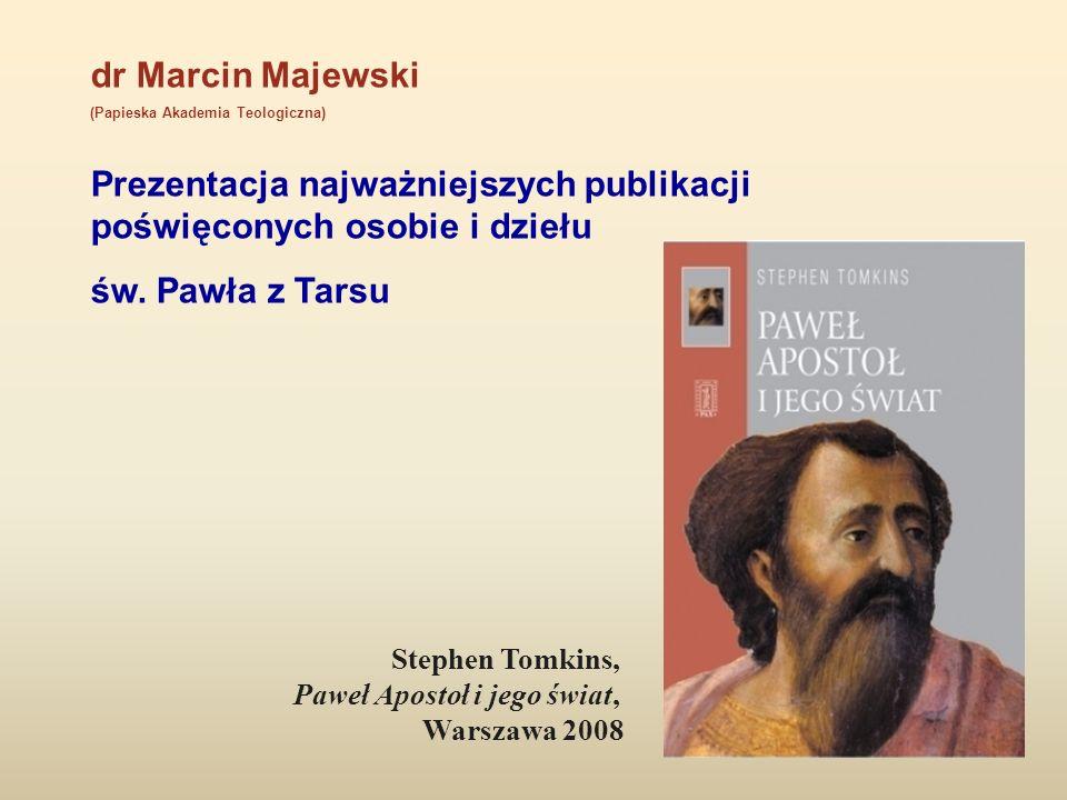 dr Marcin Majewski (Papieska Akademia Teologiczna) Prezentacja najważniejszych publikacji poświęconych osobie i dziełu św. Pawła z Tarsu Stephen Tomki