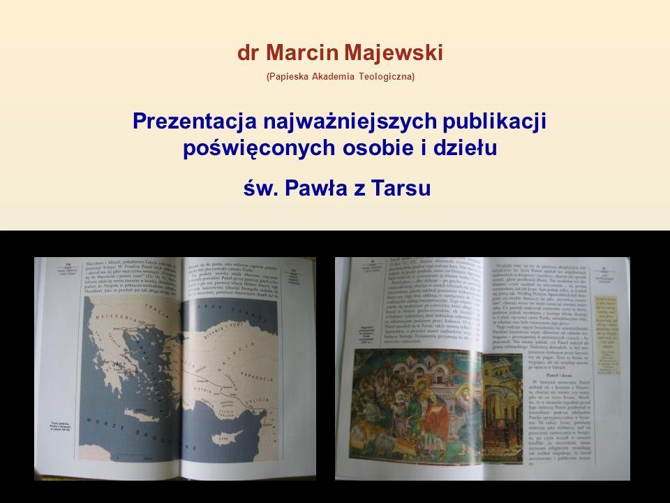 dr Marcin Majewski (Papieska Akademia Teologiczna) Prezentacja najważniejszych publikacji poświęconych osobie i dziełu św. Pawła z Tarsu