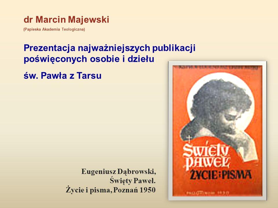 dr Marcin Majewski (Papieska Akademia Teologiczna) Prezentacja najważniejszych publikacji poświęconych osobie i dziełu św. Pawła z Tarsu Eugeniusz Dąb
