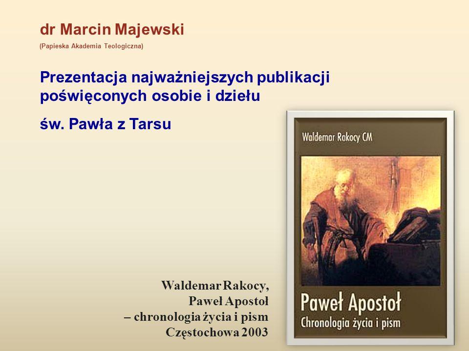 dr Marcin Majewski (Papieska Akademia Teologiczna) Prezentacja najważniejszych publikacji poświęconych osobie i dziełu św. Pawła z Tarsu Waldemar Rako
