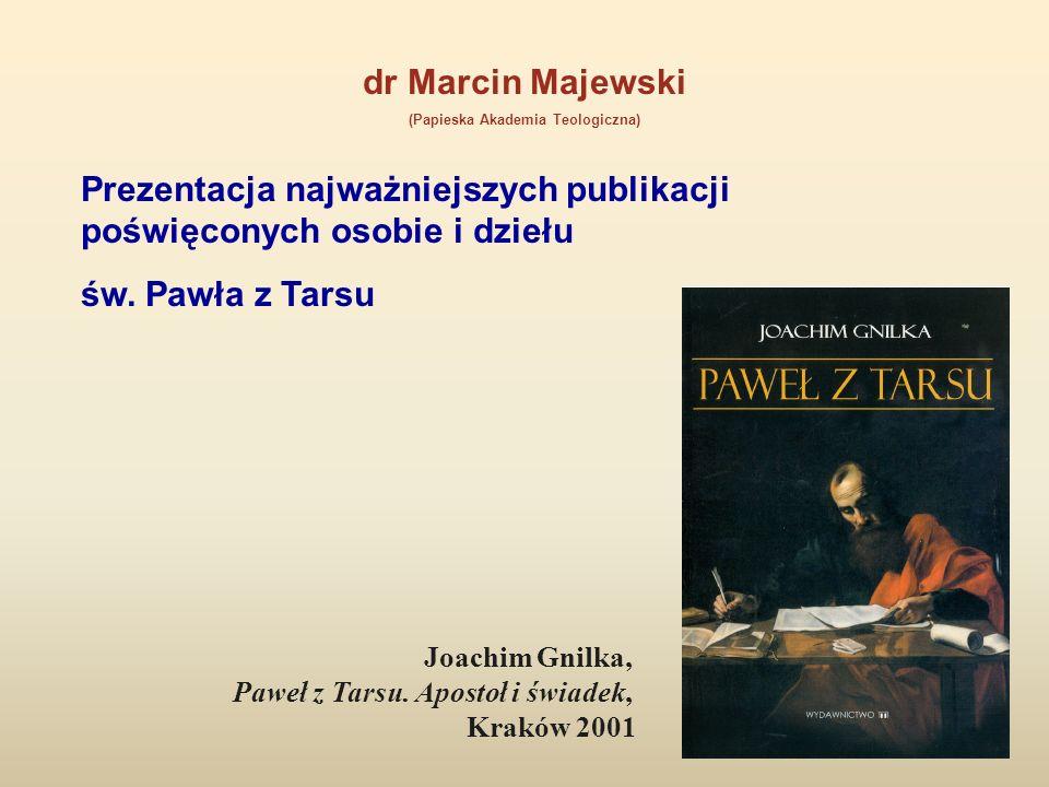 dr Marcin Majewski (Papieska Akademia Teologiczna) Prezentacja najważniejszych publikacji poświęconych osobie i dziełu św. Pawła z Tarsu Joachim Gnilk