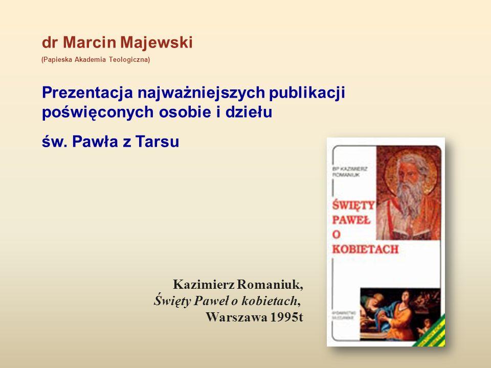 dr Marcin Majewski (Papieska Akademia Teologiczna) Prezentacja najważniejszych publikacji poświęconych osobie i dziełu św. Pawła z Tarsu Kazimierz Rom