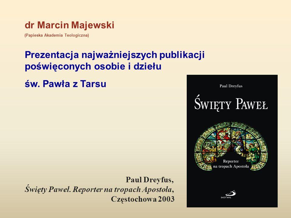 dr Marcin Majewski (Papieska Akademia Teologiczna) Prezentacja najważniejszych publikacji poświęconych osobie i dziełu św. Pawła z Tarsu Paul Dreyfus,