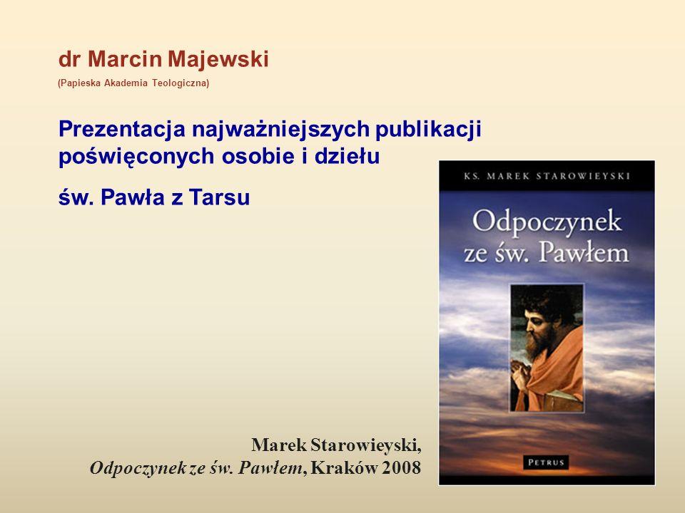 dr Marcin Majewski (Papieska Akademia Teologiczna) Prezentacja najważniejszych publikacji poświęconych osobie i dziełu św. Pawła z Tarsu Marek Starowi