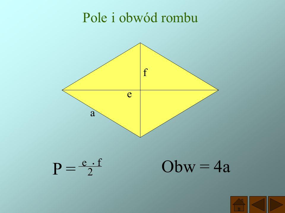PAMIĘTAJ ! Każdy romb jest równoległobokiem i jest trapezem, ma więc wszystkie własności tych czworokątów.