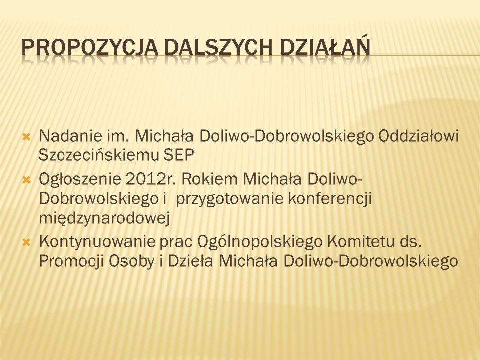 Nadanie im. Michała Doliwo-Dobrowolskiego Oddziałowi Szczecińskiemu SEP Ogłoszenie 2012r. Rokiem Michała Doliwo- Dobrowolskiego i przygotowanie konfer
