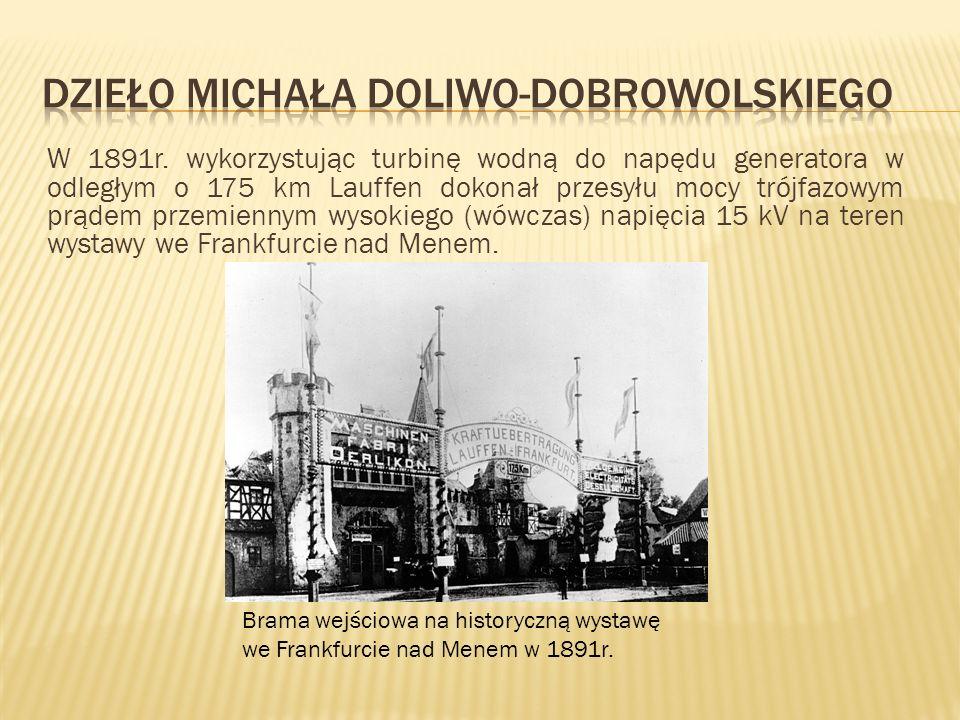 W 1891r. wykorzystując turbinę wodną do napędu generatora w odległym o 175 km Lauffen dokonał przesyłu mocy trójfazowym prądem przemiennym wysokiego (
