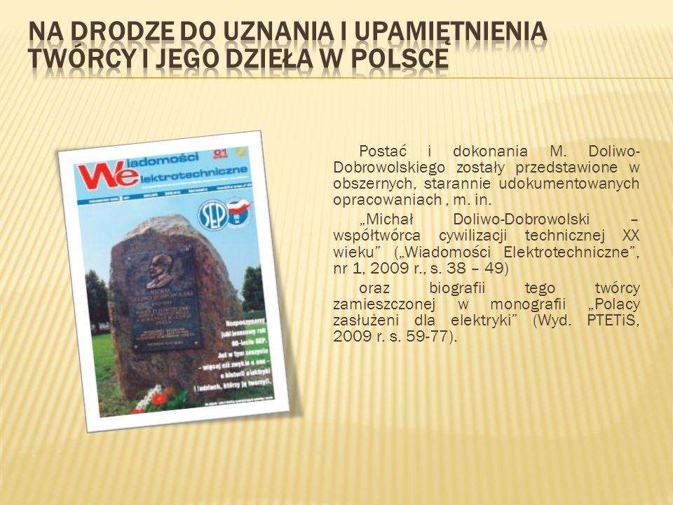 Postać i dokonania M. Doliwo- Dobrowolskiego zostały przedstawione w obszernych, starannie udokumentowanych opracowaniach, m. in. Michał Doliwo-Dobrow