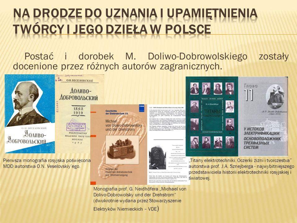 Postać i dorobek M. Doliwo-Dobrowolskiego zostały docenione przez różnych autorów zagranicznych. Monografia prof. G. Neidhöfera Michael von Dolivo-Dob