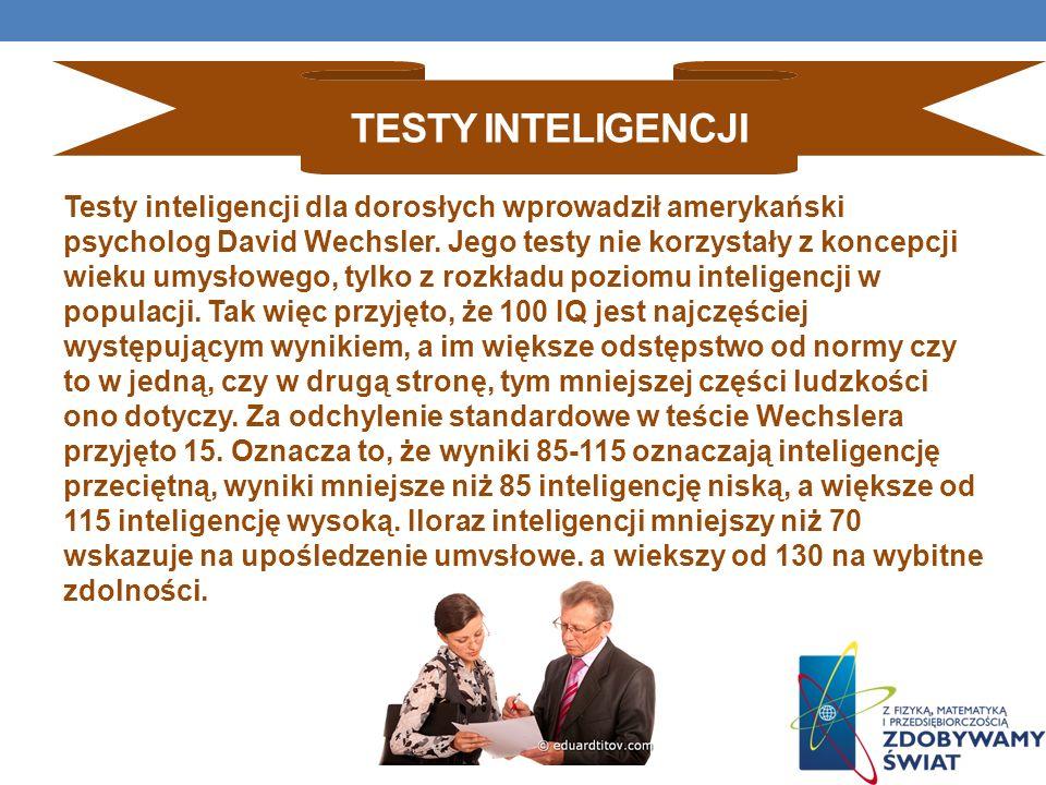 TESTY INTELIGENCJI Testy inteligencji dla dorosłych wprowadził amerykański psycholog David Wechsler. Jego testy nie korzystały z koncepcji wieku umysł
