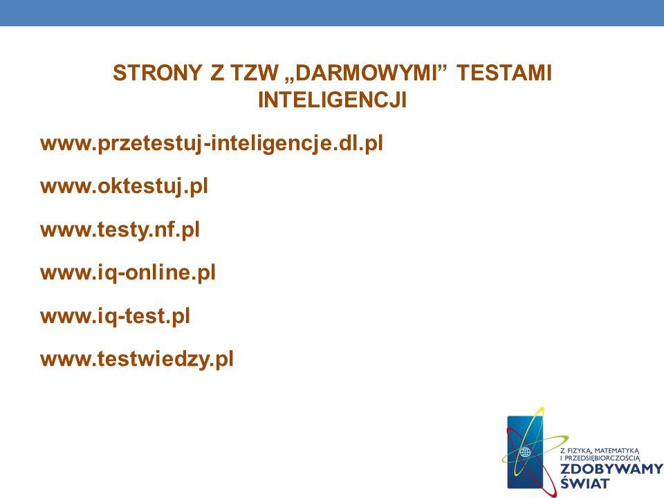 STRONY Z TZW DARMOWYMI TESTAMI INTELIGENCJI www.przetestuj-inteligencje.dl.pl www.oktestuj.pl www.testy.nf.pl www.iq-online.pl www.iq-test.pl www.testwiedzy.pl