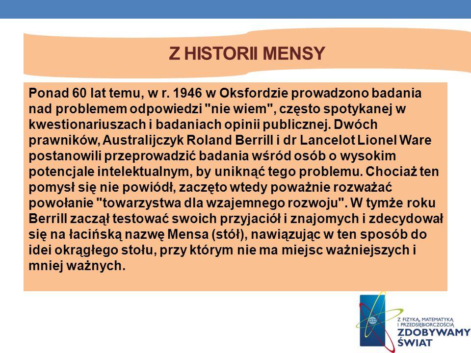 Z HISTORII MENSY Ponad 60 lat temu, w r. 1946 w Oksfordzie prowadzono badania nad problemem odpowiedzi