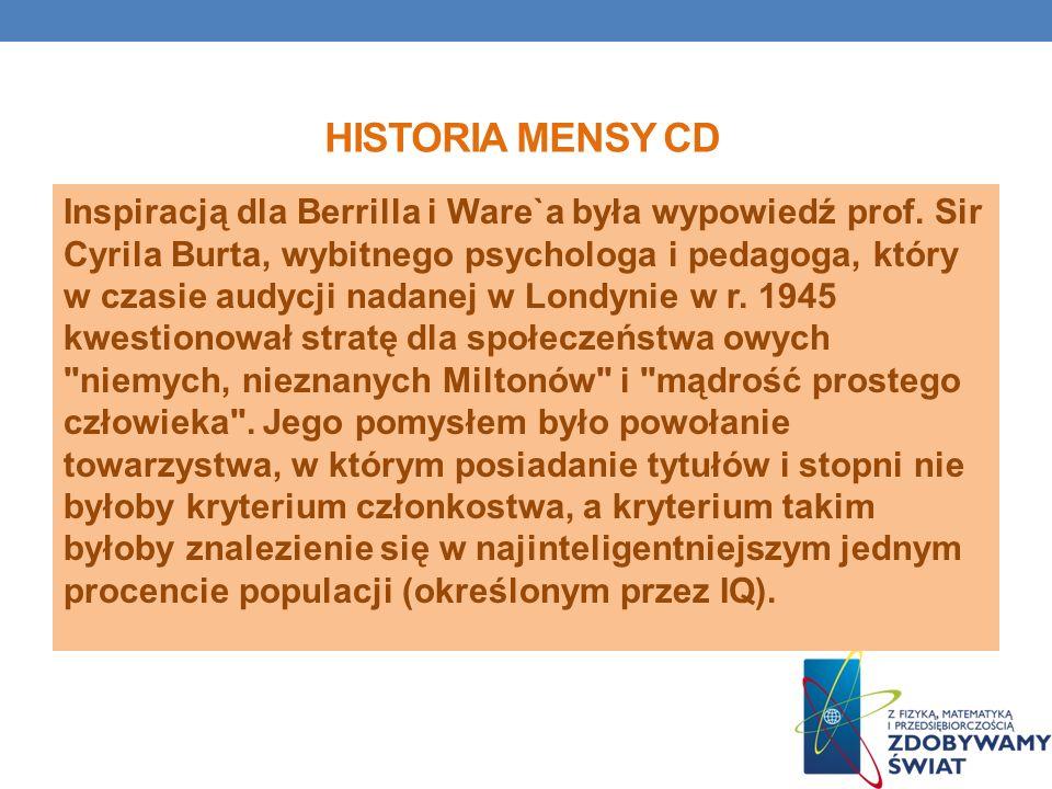 HISTORIA MENSY CD Inspiracją dla Berrilla i Ware`a była wypowiedź prof. Sir Cyrila Burta, wybitnego psychologa i pedagoga, który w czasie audycji nada