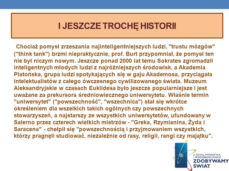 I JESZCZE TROCHĘ HISTORII Chociaż pomysł zrzeszania najinteligentniejszych ludzi, trustu mózgów ( think tank ) brzmi niepraktycznie, prof.