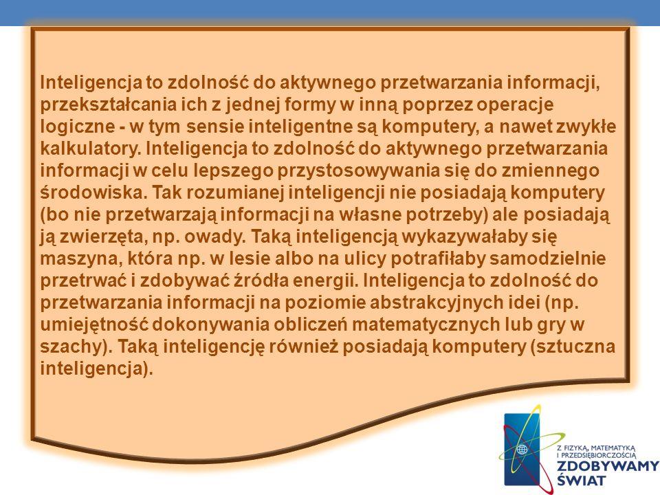 Inteligencja to zdolność do aktywnego przetwarzania informacji, przekształcania ich z jednej formy w inną poprzez operacje logiczne - w tym sensie int