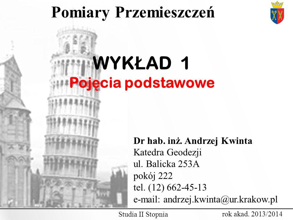 rok akad. 2013/2014 Dr hab. inż. Andrzej Kwinta WYK Ł AD 1 Poj ę cia podstawowe Pomiary Przemieszczeń Studia II Stopnia Katedra Geodezji ul. Balicka 2