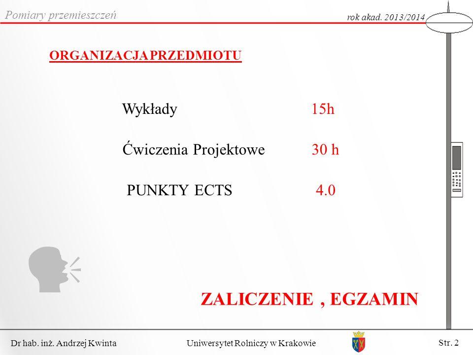 Dr hab. inż. Andrzej Kwinta Str. 2 Uniwersytet Rolniczy w Krakowie ORGANIZACJA PRZEDMIOTU Wykłady15h Ćwiczenia Projektowe 30 h ZALICZENIE, EGZAMIN Pom