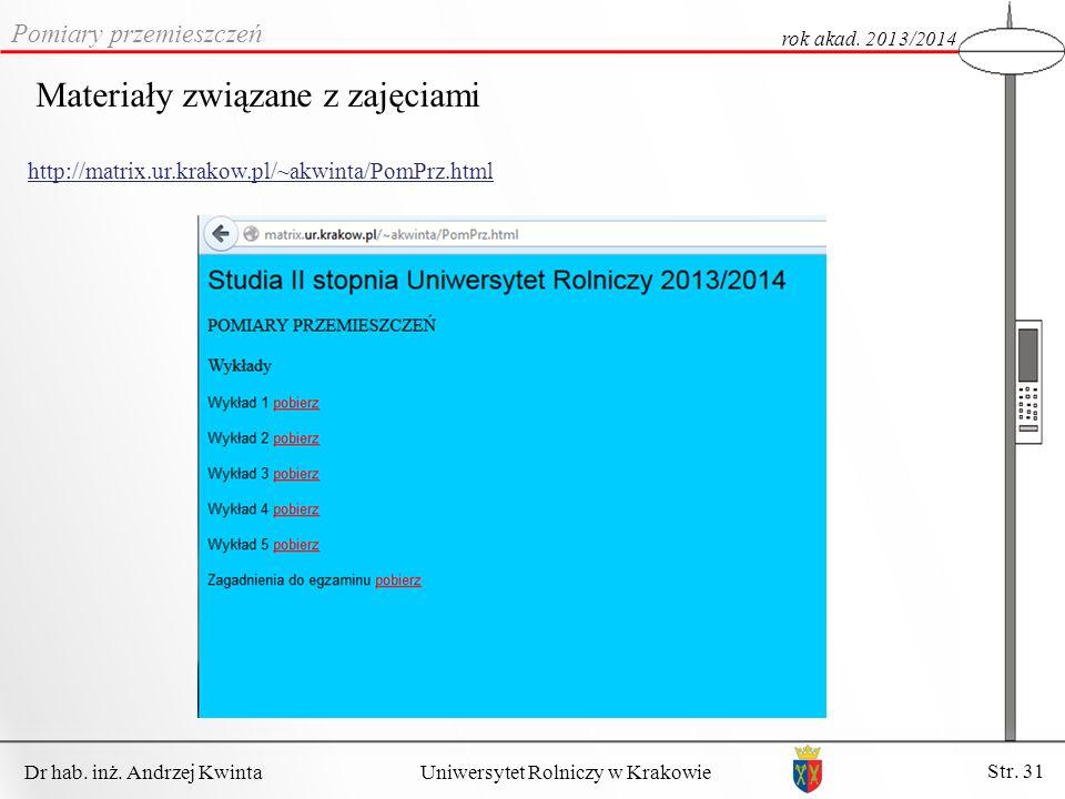Dr hab. inż. Andrzej Kwinta Str. 31 Uniwersytet Rolniczy w Krakowie Pomiary przemieszczeń rok akad. 2013/2014 Materiały związane z zajęciami http://ma