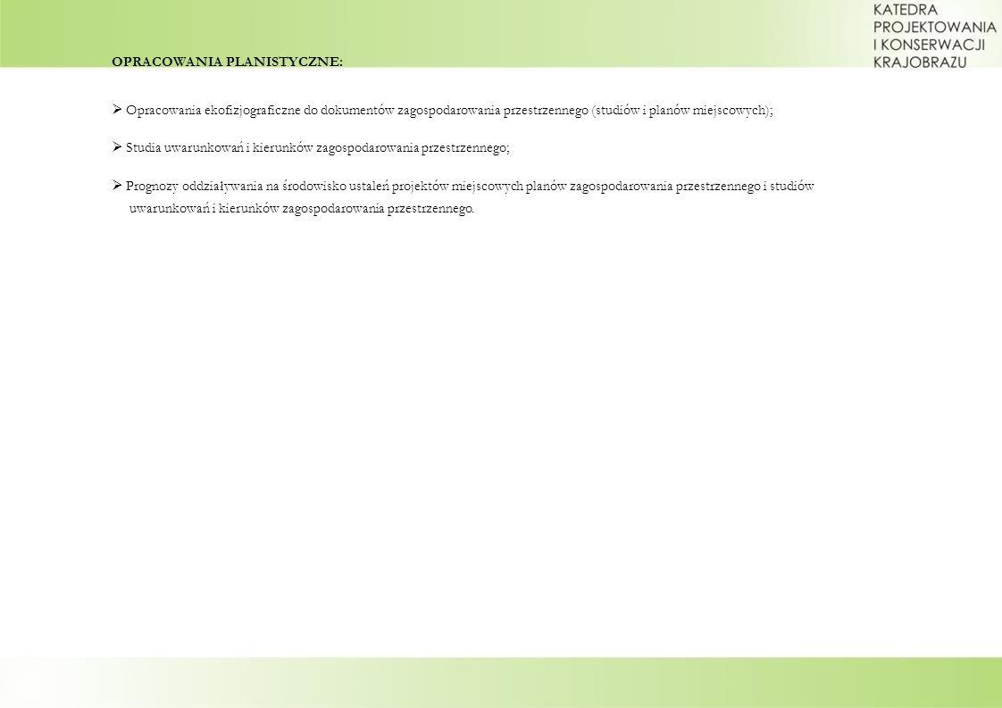 OPRACOWANIA PLANISTYCZNE: Opracowania ekofizjograficzne do dokumentów zagospodarowania przestrzennego (studiów i planów miejscowych); Studia uwarunkow