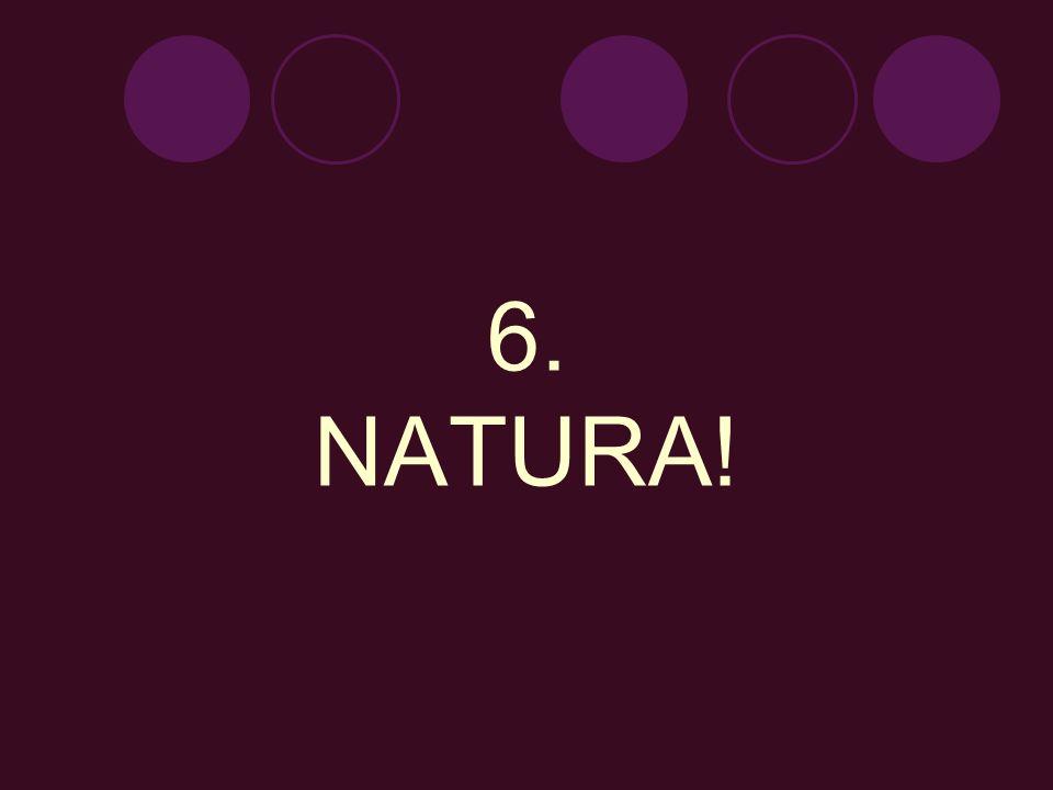 6. NATURA!