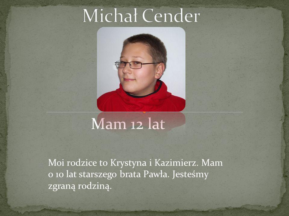 Mam 12 lat Moi rodzice to Krystyna i Kazimierz. Mam o 10 lat starszego brata Pawła. Jesteśmy zgraną rodziną.
