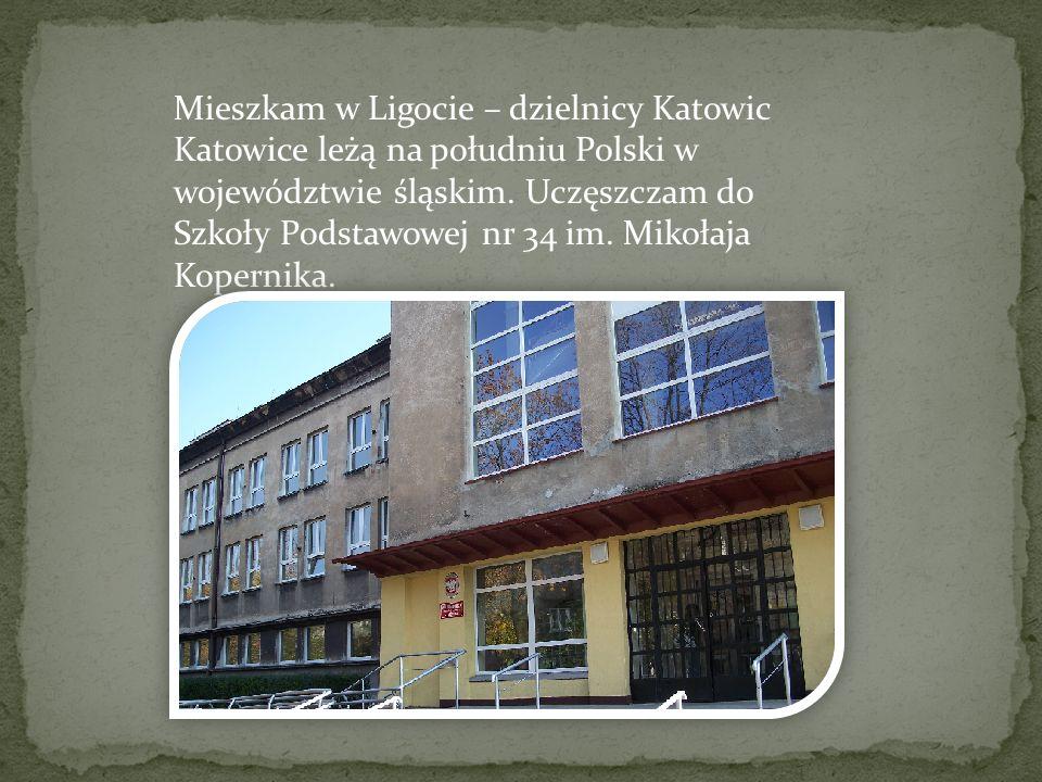Mieszkam w Ligocie – dzielnicy Katowic Katowice leżą na południu Polski w województwie śląskim. Uczęszczam do Szkoły Podstawowej nr 34 im. Mikołaja Ko