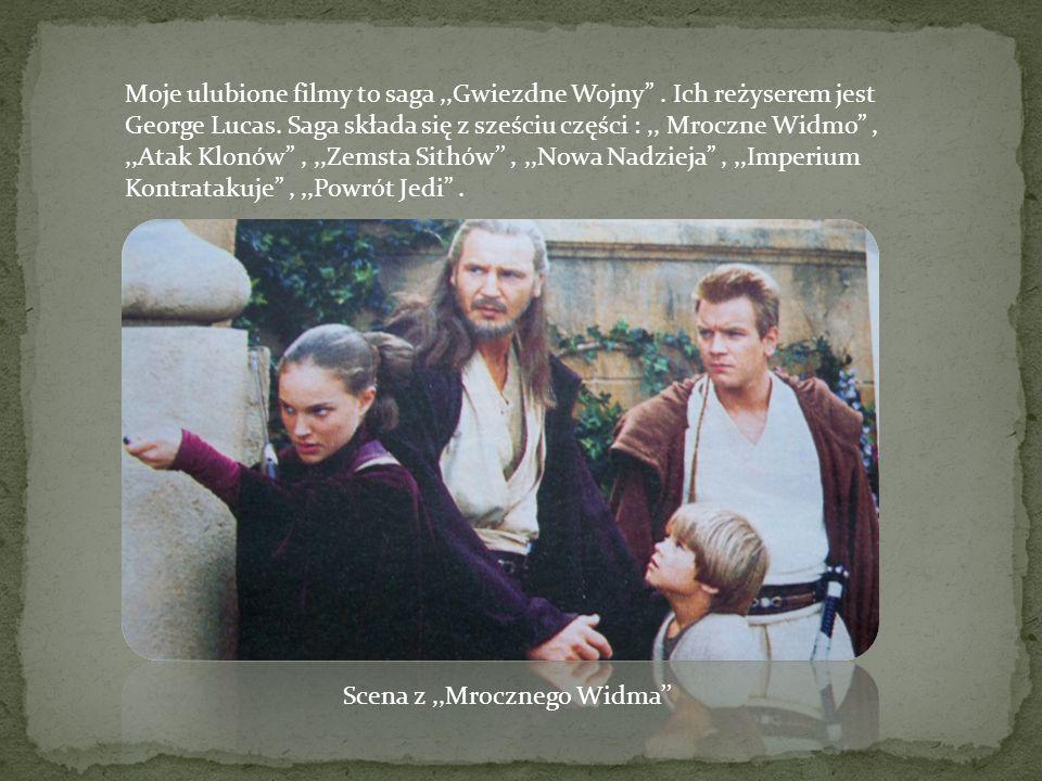 Moje ulubione filmy to saga,,Gwiezdne Wojny. Ich reżyserem jest George Lucas. Saga składa się z sześciu części :,, Mroczne Widmo,,,Atak Klonów,,,Zemst
