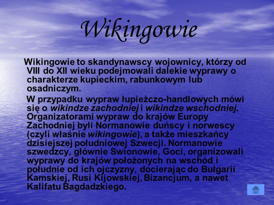 Wikingowie Wikingowie to skandynawscy wojownicy, którzy od VIII do XII wieku podejmowali dalekie wyprawy o charakterze kupieckim, rabunkowym lub osadn