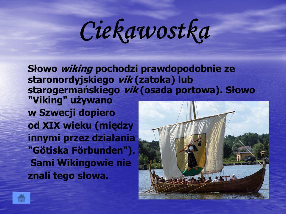 Ciekawostka Słowo wiking pochodzi prawdopodobnie ze staronordyjskiego vik (zatoka) lub starogermańskiego vik (osada portowa). Słowo