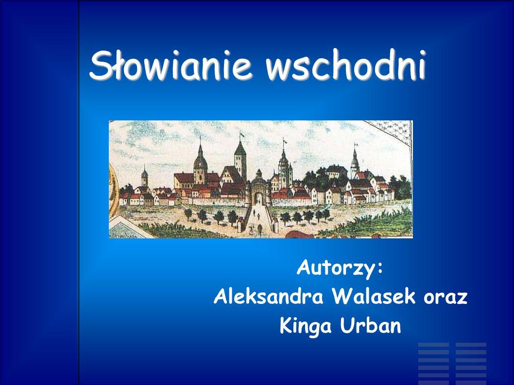 Słowianie wschodni Autorzy: Aleksandra Walasek oraz Kinga Urban