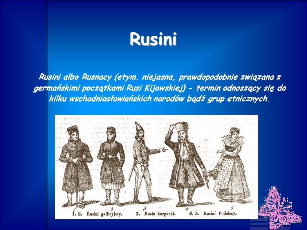 Rusini Rusini albo Rusnacy (etym. niejasna, prawdopodobnie związana z germańskimi początkami Rusi Kijowskiej) - termin odnoszący się do kilku wschodni
