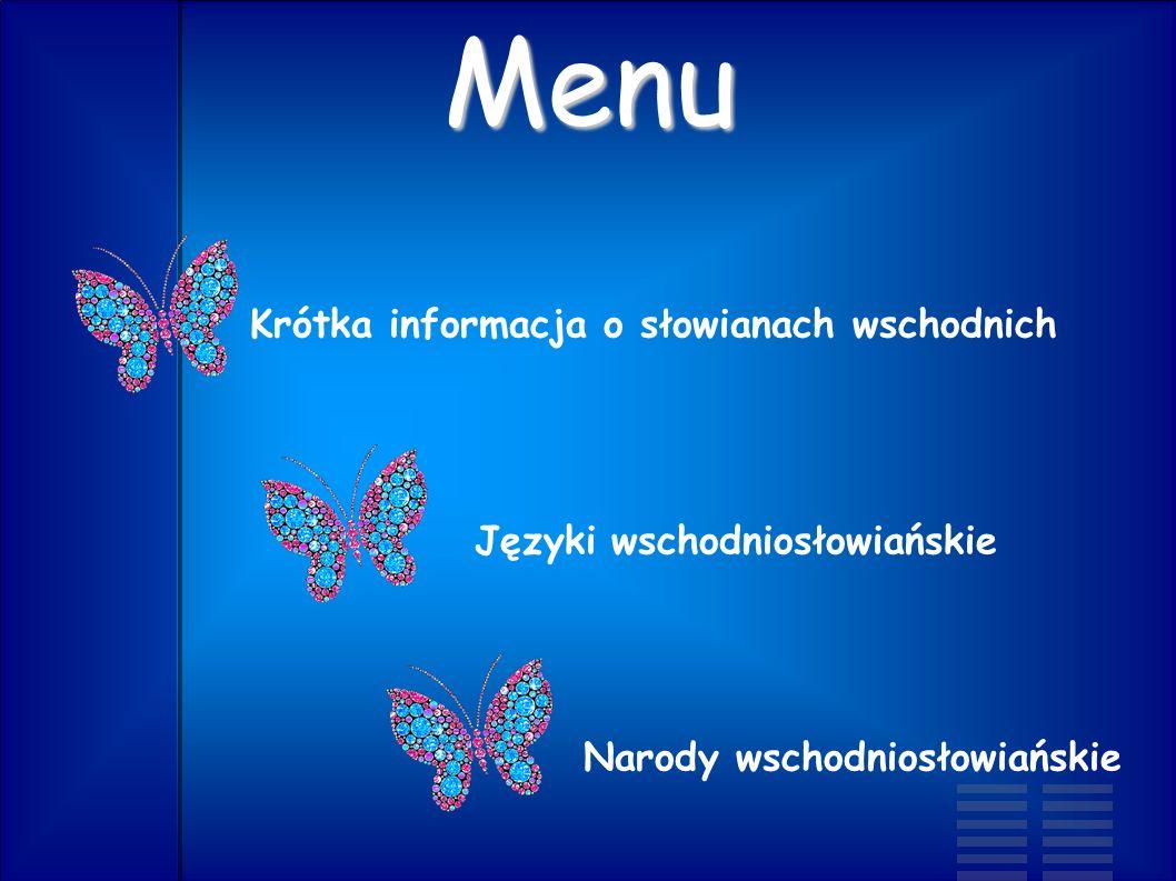 Menu Krótka informacja o słowianach wschodnich Języki wschodniosłowiańskie Narody wschodniosłowiańskie