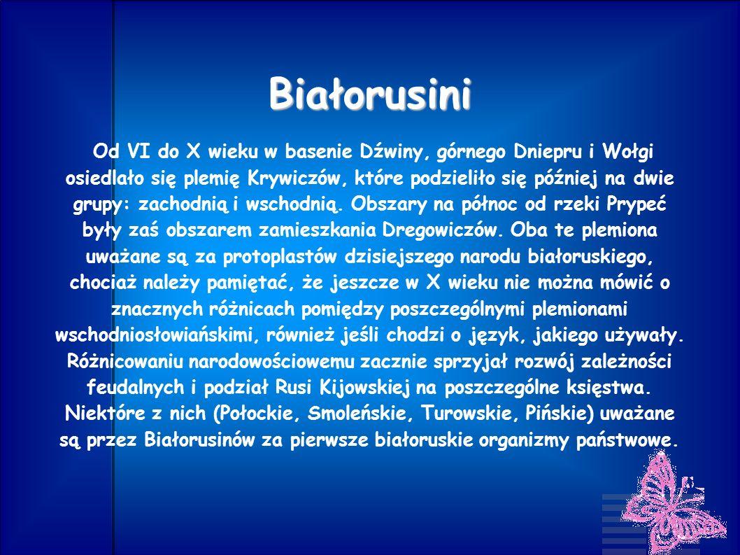 Białorusini Od VI do X wieku w basenie Dźwiny, górnego Dniepru i Wołgi osiedlało się plemię Krywiczów, które podzieliło się później na dwie grupy: zac