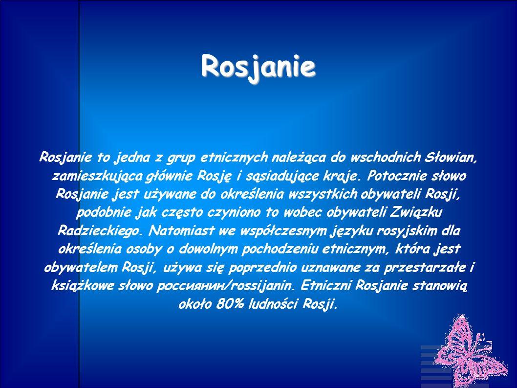 Rosjanie Rosjanie to jedna z grup etnicznych należąca do wschodnich Słowian, zamieszkująca głównie Rosję i sąsiadujące kraje. Potocznie słowo Rosjanie