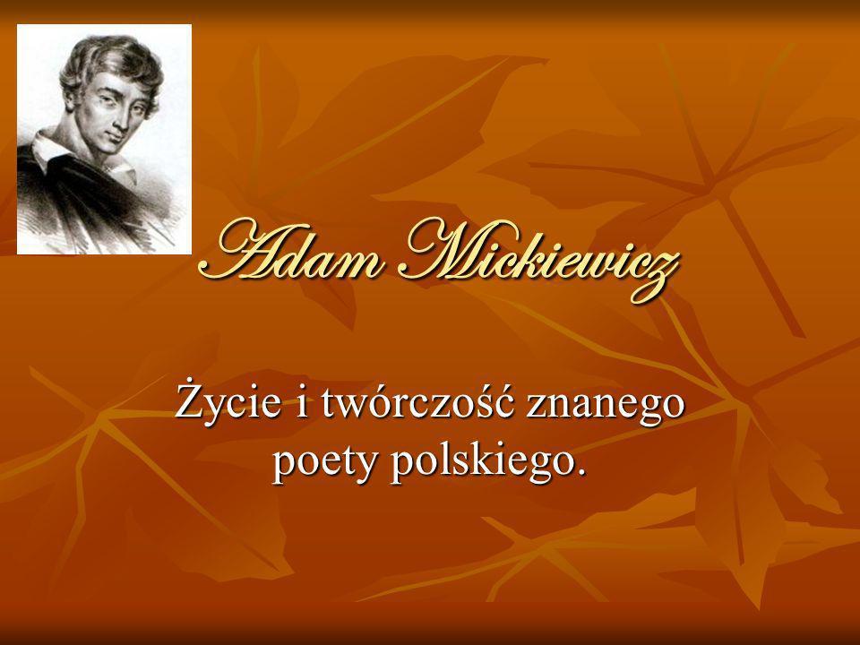 Adam Mickiewicz Życie i twórczość znanego poety polskiego.