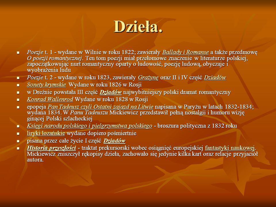 Dzieła. Poezje t. 1 - wydane w Wilnie w roku 1822; zawierały Ballady i Romanse a także przedmowę O poezji romantycznej. Ten tom poezji miał przełomowe