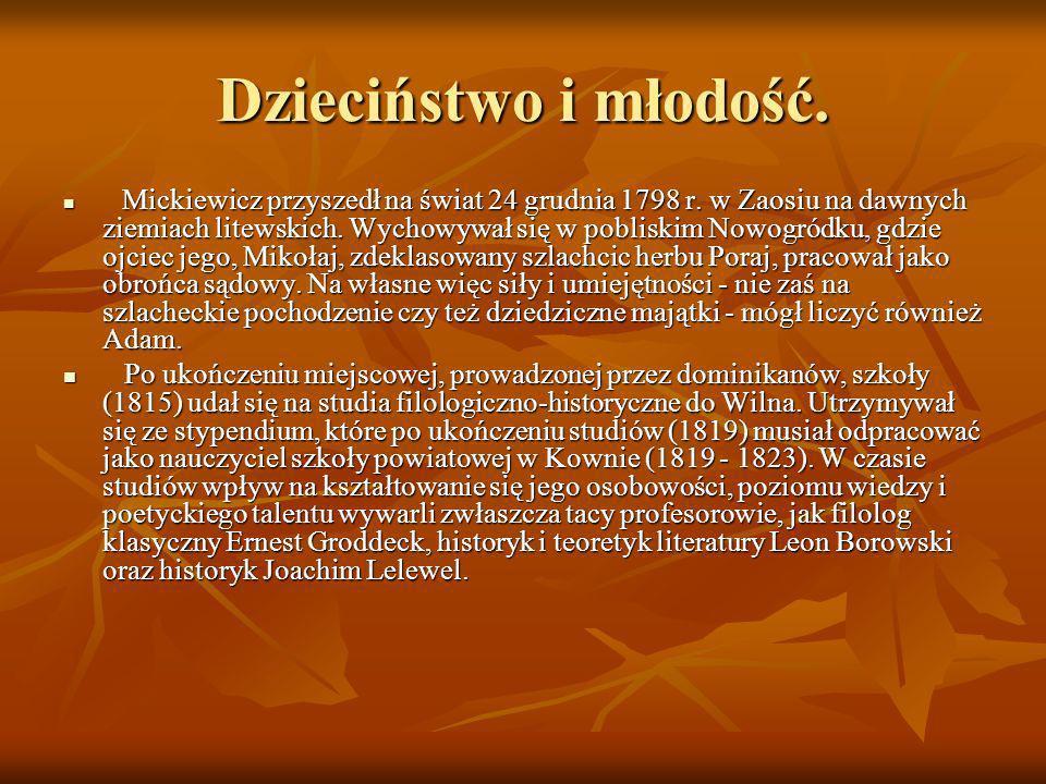Dzieciństwo i młodość. Mickiewicz przyszedł na świat 24 grudnia 1798 r. w Zaosiu na dawnych ziemiach litewskich. Wychowywał się w pobliskim Nowogródku