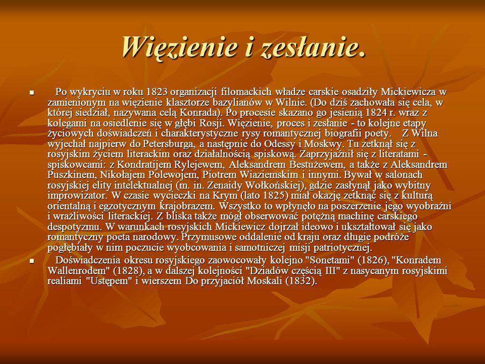 Więzienie i zesłanie. Po wykryciu w roku 1823 organizacji filomackich władze carskie osadziły Mickiewicza w zamienionym na więzienie klasztorze bazyli