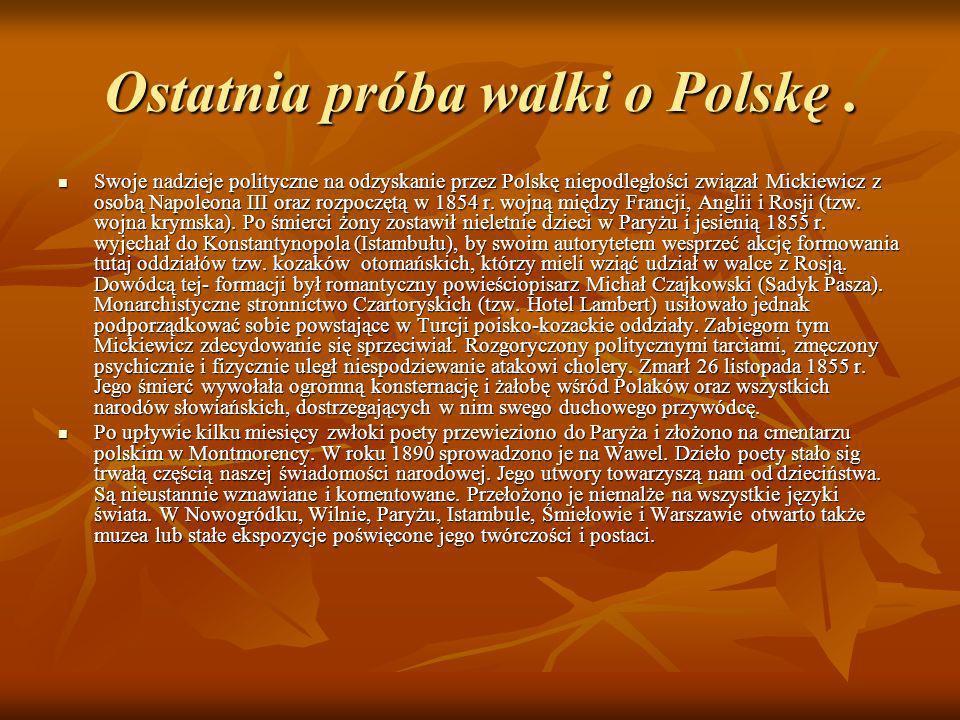 Ostatnia próba walki o Polskę. Swoje nadzieje polityczne na odzyskanie przez Polskę niepodległości związał Mickiewicz z osobą Napoleona III oraz rozpo