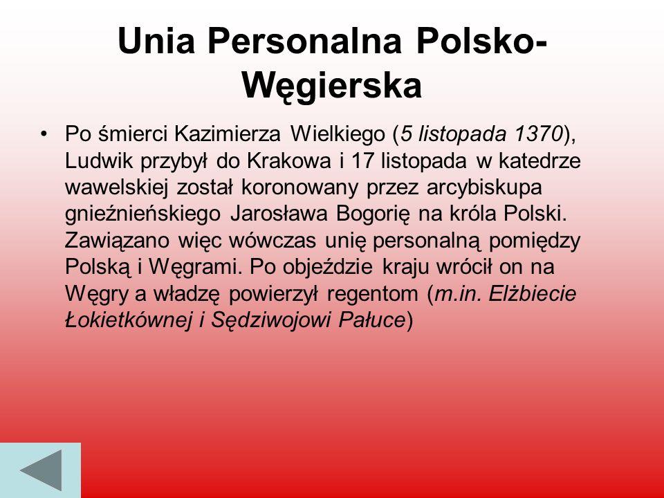 Unia Personalna Polsko- Węgierska Po śmierci Kazimierza Wielkiego (5 listopada 1370), Ludwik przybył do Krakowa i 17 listopada w katedrze wawelskiej z