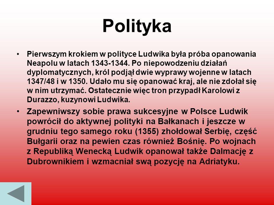 Polityka Pierwszym krokiem w polityce Ludwika była próba opanowania Neapolu w latach 1343-1344. Po niepowodzeniu działań dyplomatycznych, król podjął