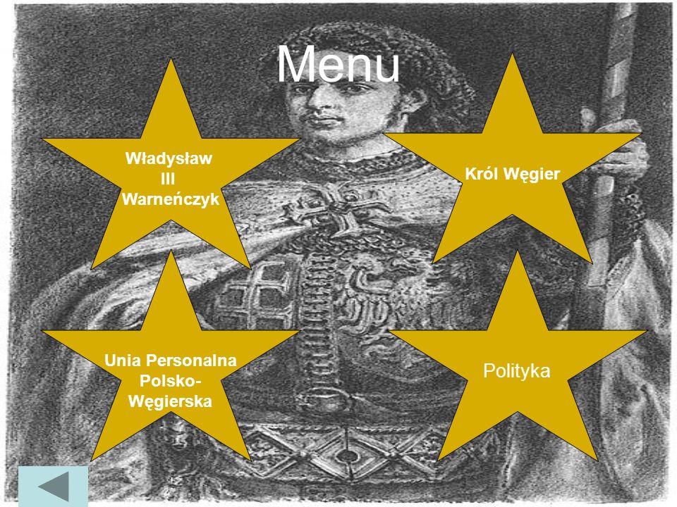 Unia Personalna Polsko-Węgierska Zbigniew Oleśnicki od dawna myślał o związaniu Węgier z Polską i stało się tak za sprawą Władysława III Warneńczyka, który w młodym wieku zasiadł na tronie Węgier.