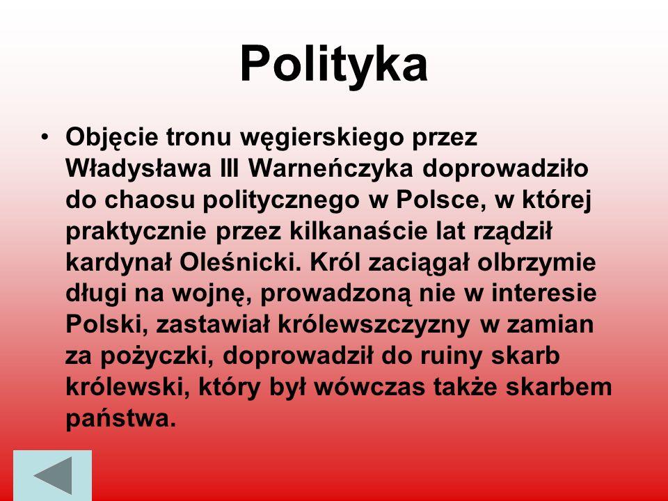 Polityka Objęcie tronu węgierskiego przez Władysława III Warneńczyka doprowadziło do chaosu politycznego w Polsce, w której praktycznie przez kilkanaś