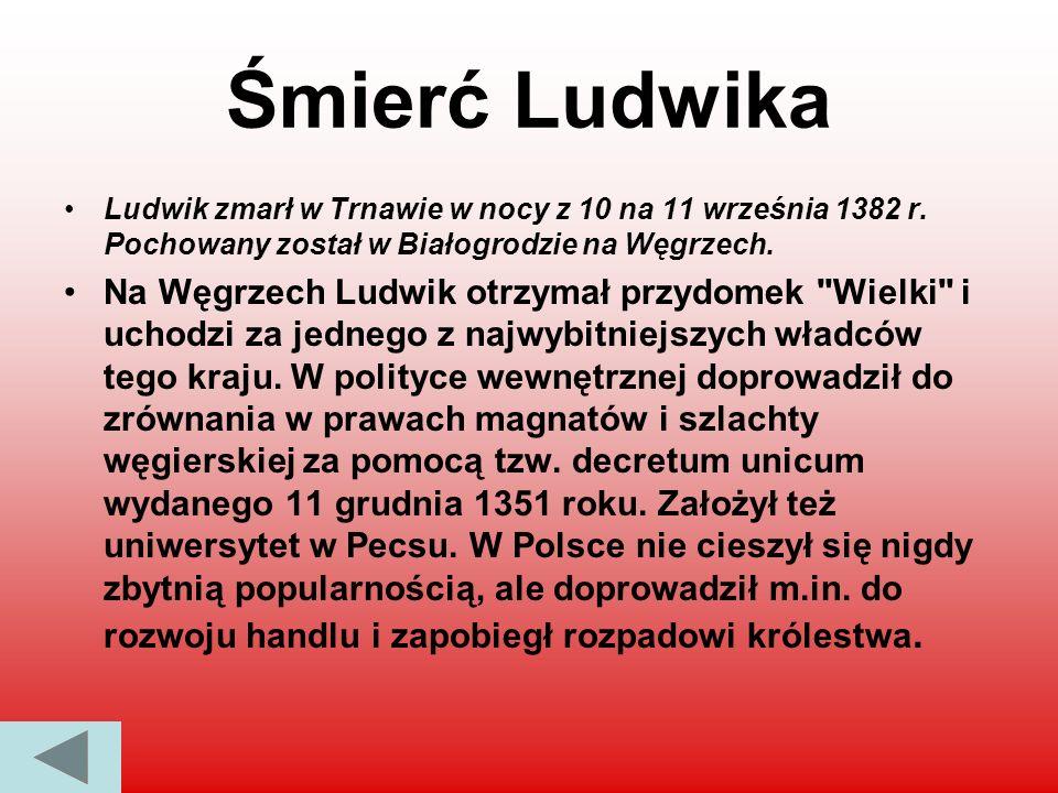 Ludwik zmarł w Trnawie w nocy z 10 na 11 września 1382 r. Pochowany został w Białogrodzie na Węgrzech. Na Węgrzech Ludwik otrzymał przydomek