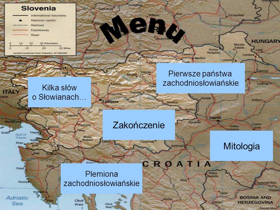 Kilka słów o Słowianach… Plemiona zachodniosłowiańskie Pierwsze państwa zachodniosłowiańskie Mitologia Zakończenie