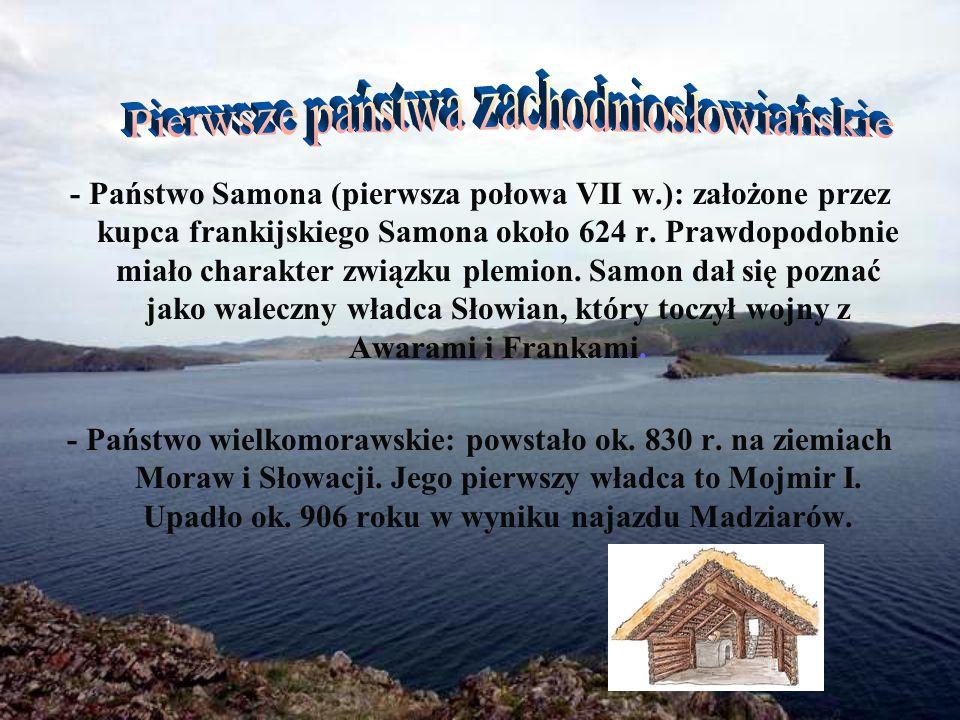 - Państwo Samona (pierwsza połowa VII w.): założone przez kupca frankijskiego Samona około 624 r. Prawdopodobnie miało charakter związku plemion. Samo