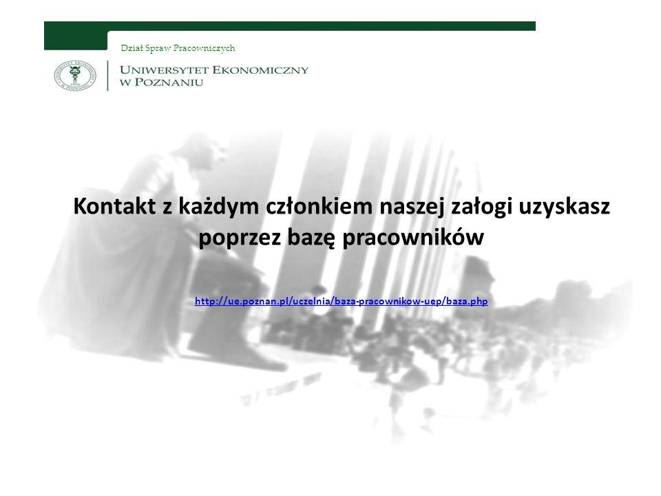 Dział Spraw Pracowniczych Kontakt z każdym członkiem naszej załogi uzyskasz poprzez bazę pracowników http://ue.poznan.pl/uczelnia/baza-pracownikow-uep/baza.php