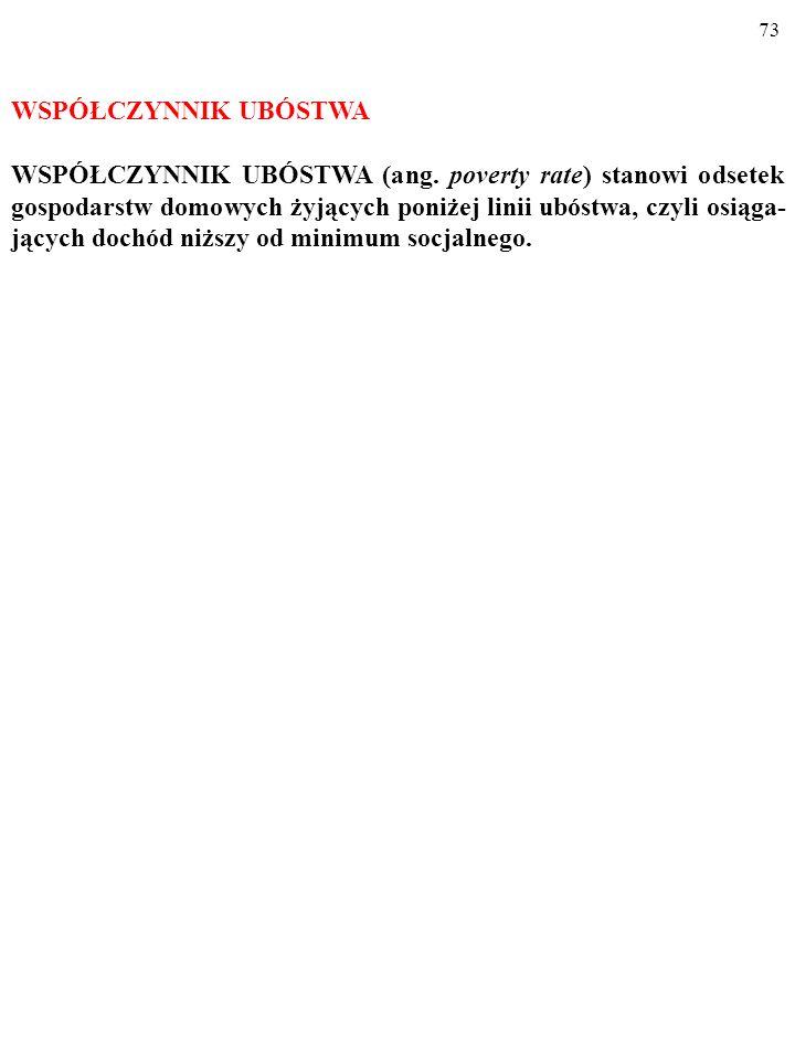 72 LINIA UBÓSTWA LINIĘ UBÓSTWA (ang.poverty line) wyznacza tzw.