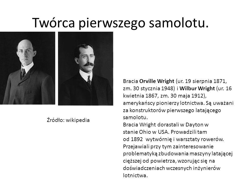 Twórca pierwszego samolotu.Bracia Orville Wright (ur.
